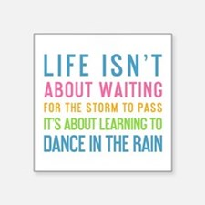Life Isnt About Waiting For The Storm To Pass Stic