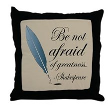 Shakespeare Be Not Afraid Quote Throw Pillow