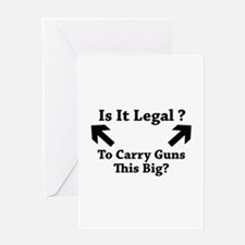 Is It Legal To Carry Guns This Big? Greeting Card