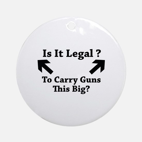Is It Legal To Carry Guns This Big? Ornament (Roun