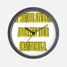 MY HONOR STUDENT ABORTED YOUR GRANDCHIL Wall Clock