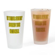 MY HONOR STUDENT ABORTED YOUR GRAND Drinking Glass