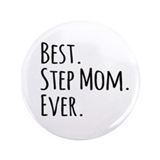 "Best Step Mom Ever 3.5"" Button"