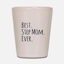 Best Step Mom Ever Shot Glass