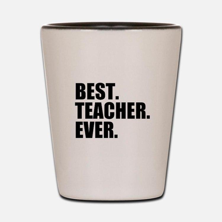Best Teacher Ever Shot Glass