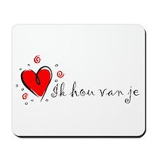 """I Love You"" [Dutch] Mousepad"