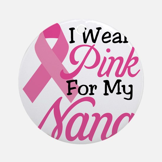 I Wear Pink For My Nana Round Ornament