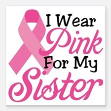 "I Wear Pink For My Siste Square Car Magnet 3"" x 3"""