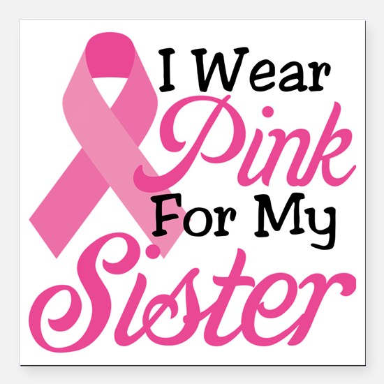 """I Wear Pink For My Siste Square Car Magnet 3"""" x 3"""""""