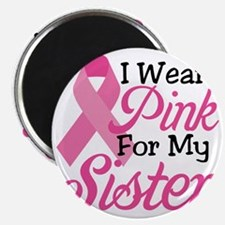 I Wear Pink For My Sister Magnet
