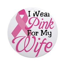 I Wear Pink For My Wife Round Ornament