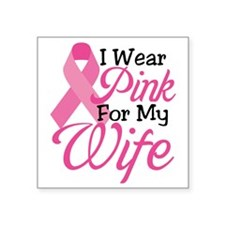 """I Wear Pink For My Wife Square Sticker 3"""" x 3"""""""