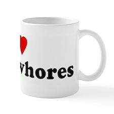 I Love filthy whores Mug