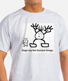 Dogs say the funniest things j T-Shirt