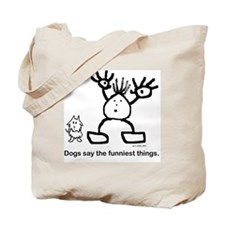 Dogs say the funniest things j Tote Bag