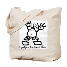 I golf just for the clothes. Tote Bag