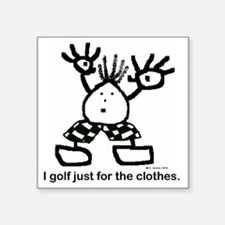 """I golf just for the clothes Square Sticker 3"""" x 3"""""""