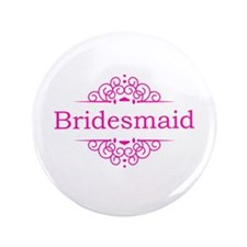 "Bridesmaid in hot pink 3.5"" Button"