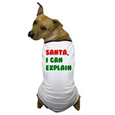 Santa, I can Explain! Dog T-Shirt