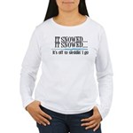 It snowed... it snowed! Women's Long Sleeve T-Shir