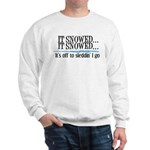 It snowed... it snowed! Sweatshirt