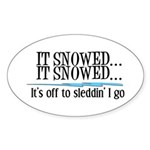 It snowed... it snowed! Oval Sticker