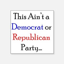 "This Aint a Democrat or Rep Square Sticker 3"" x 3"""