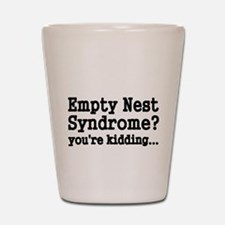 Empty Nest Syndrome Youre kidding Shot Glass