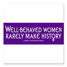 """Cute Well behaved women rarely make history Square Car Magnet 3"""" x 3"""""""