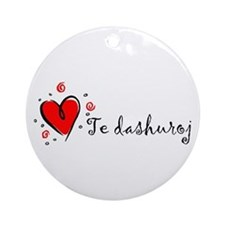 """I Love You"" [Albanian2] Ornament (Round)"