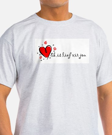 """I Love You"" [Afrikaans] Ash Grey T-Shirt"