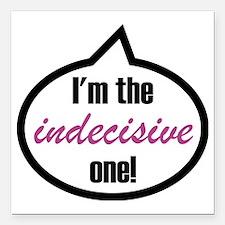"""Im_the_indecisive Square Car Magnet 3"""" x 3"""""""