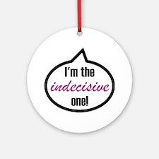 Im_the_indecisive Round Ornament