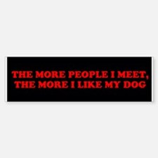 The More People I Meet...Bumper Bumper Bumper Sticker