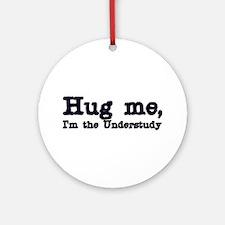 Hug me...Understudy Ornament (Round)