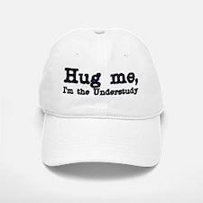 Hug me...Understudy Baseball Baseball Cap