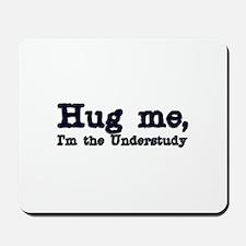 Hug me...Understudy Mousepad