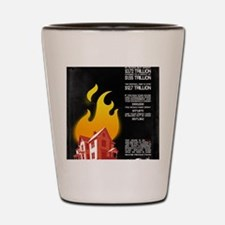 16x20 Our House is on Fire Shot Glass