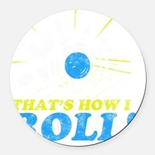 How I Roll -dk Round Car Magnet