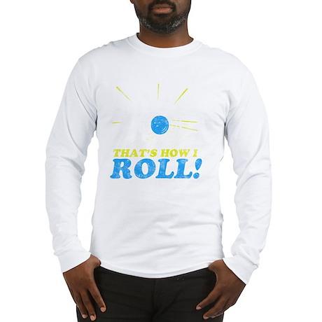 How I Roll -dk Long Sleeve T-Shirt