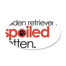 my golden retriever is spoiled rot Oval Car Magnet
