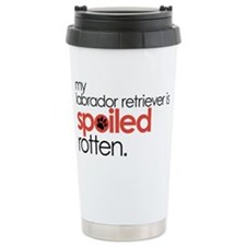 my labrador retriever is spoile Travel Mug