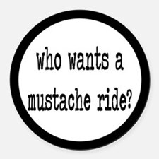 Who Wants A Mustache Ride? Round Car Magnet