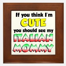 Think Im Cute Italian Mommy Framed Tile