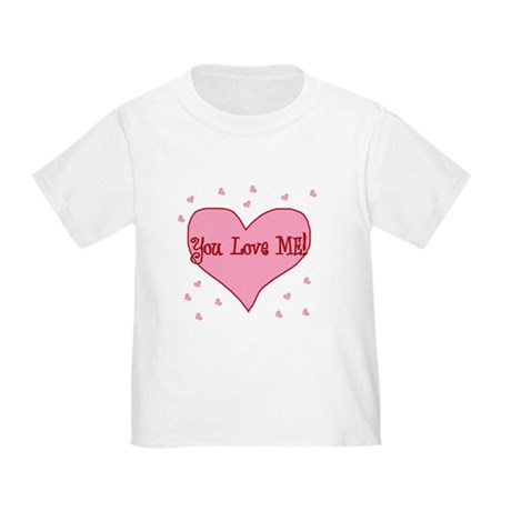 Valentine's Day You love me! Toddler T-Shir