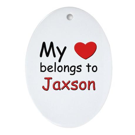 My heart belongs to jaxson Oval Ornament