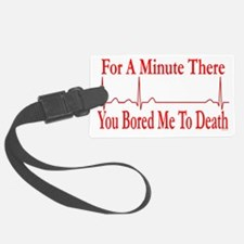 For a minute there you bored me  Luggage Tag