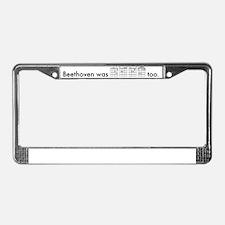 g_beethoven_was_deaf_too License Plate Frame