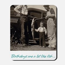 birthdays-are-like-fish-small Mousepad