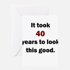 IT TOOK 40 YEARS TO LOOK THIS GOOD Greeting Cards